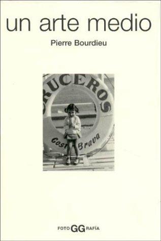 Un arte medio.: Ensayo sobre los usos sociales de la fotografía (FotoGGrafía) por Pierre Bordieu