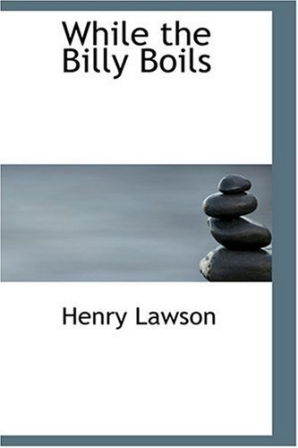 While the Billy Boils by Henry Lawson (2008-08-18)