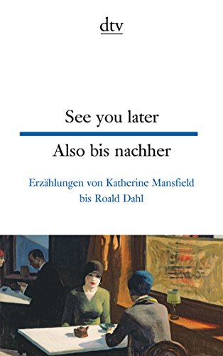 See you later Also bis nachher: Erzählungen von Katherine Mansfield bis Roald Dahl (dtv zweisprachig)