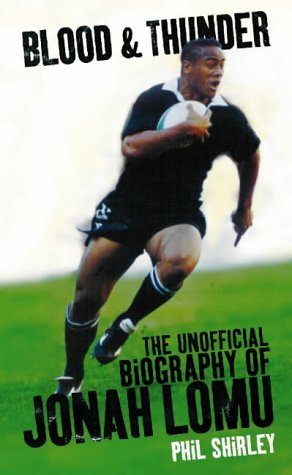 Blood and Thunder: The Jonah Lomu Story by Phil Shirley (1999-03-01)