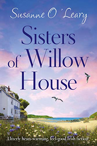 Sisters of Willow House: Utterly heartwarming, feel good Irish fiction (Sandy Cove Book 2) by [O'Leary, Susanne]