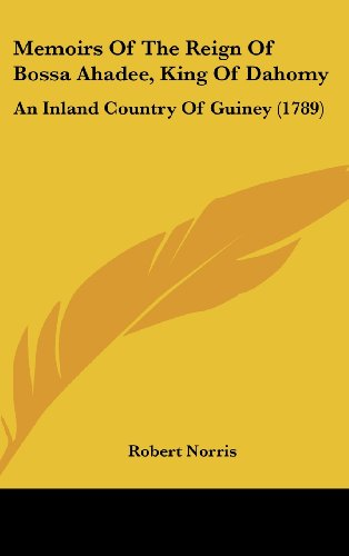 Memoirs Of The Reign Of Bossa Ahadee, King Of Dahomy: An Inland Country Of Guiney (1789)