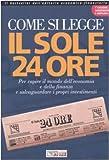 Come si legge Il Sole 24 Ore. Per capire il mondo dell'economia e della finanza e salvaguardare i propri investimenti