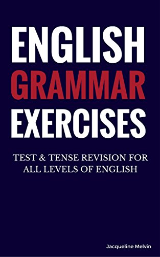 English Grammar Exercises: TEST & TENSE REVISION FOR ALL LEVELS OF ENGLISH (English Edition)