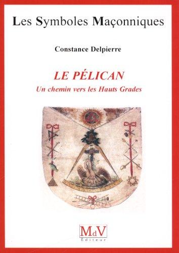 Le pélican : Un chemin vers les Hauts Grades par Constance Delpierre