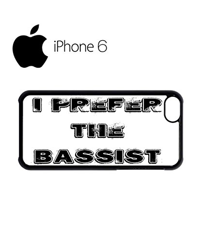 I Prefer The Bassist Cool Swag Mobile Phone Case Back Cover Coque Housse Etui Noir Blanc pour iPhone 6 White Blanc