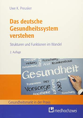 Das deutsche Gesundheitssystem verstehen: Strukturen und Funktionen im Wandel (Gesundheitsmarkt in der Praxis)