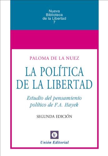 La política de la Libertad [Estudio al pensamiento político de F.A. Hayek] (Nueva Biblioteca de la Libertad nº 7)