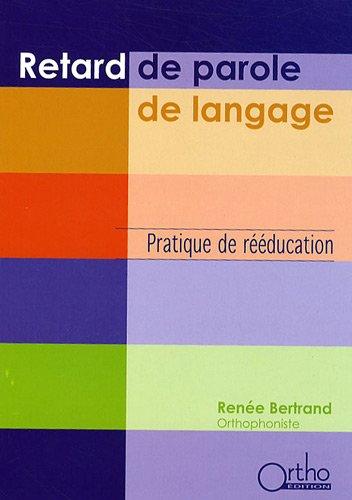 Retard de parole, de langage : Pratique de rééducation