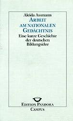 Arbeit am nationalen Gedächtnis: Eine kurze Geschichte der deutschen Bildungsidee (Edition Pandora)