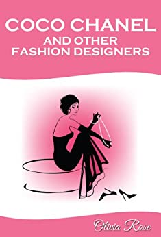 Coco Chanel and Other Fashion Designers: How to Become a Style Icon according to the Best (English Edition) par [Rose, Olivia]