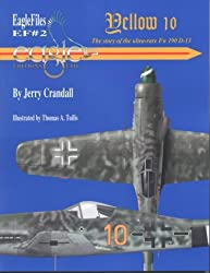 Yellow 10: The Story of the Ultra-Rare Fw 190 D-13 (Eagle files)
