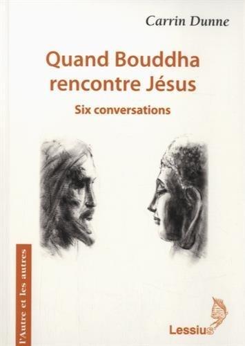 Quand Bouddha rencontre Jésus : Six conversations de Carrin Dunne (4 mai 2015) Broché