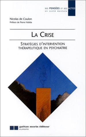 LA CRISE. Stratégies d'intervention thérapeutique en psychiatrie par Nicolas de Coulon