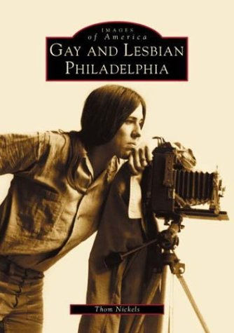 Gay and Lesbian Philadelphia (Images of America (Arcadia Publishing))