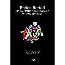 Sono Catherine Deneuve: Amori, virus e altri libertini