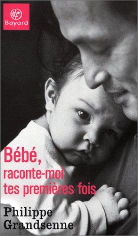 Bébé, raconte-moi tes premières fois par Philippe Grandsenne