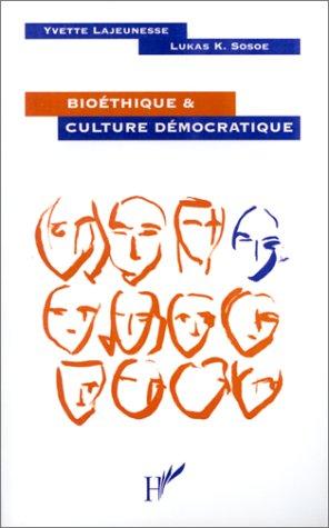 Bioéthique & culture démocratique par Lajeunesse, Lukas Sosoe