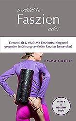 Verklebte Faszien ade!: Gesund, fit & vital: Mit Faszientraining und gesunder Ernährung verklebte Faszien loswerden. (German Edition)
