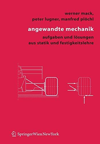 Angewandte Mechanik: Aufgaben und Lösungen aus Statik und Festigkeitslehre (German Edition): Aufgaben Und Losungen Aus Statik Und Festigkeitslehre