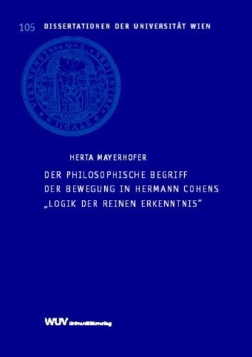 Der philosophische Begriff der Bewegung in Hermann Cohens 'Logik der reinen Erkenntnis' (Dissertationen der Universität Wien)