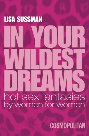 In Your Wildest Dreams: Hot Sex Fantasies by Women for Women
