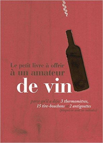 Le petit livre  offrir  un amateur de vin de Raphaele Vidaling ,Stephane Corcoral ,Laurie Matheson ( 4 septembre 2008 )
