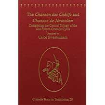 The Chanson des Chétifs and Chanson de Jérusalem: Completing the Central Trilogy of the Old French Crusade Cycle (Crusade Texts in Translation)