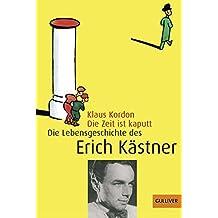 Die Zeit ist kaputt. Die Lebensgeschichte des Erich Kästner.