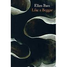 Like a Beggar by Bass, Ellen (2014) Paperback
