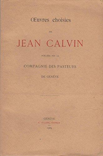 oeuvres choisies de jean calvin par compagnie des pasteurs de genève