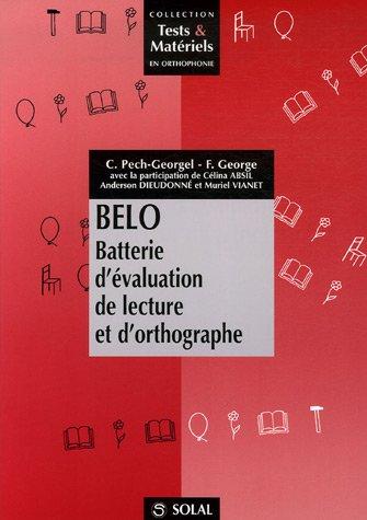 Belo : Batterie d'évaluation de lecture et d'orthographe par Florence George, Catherine Pech-Georgel, Célina Absil, Muriel Vianet, Anderson Dieudonné