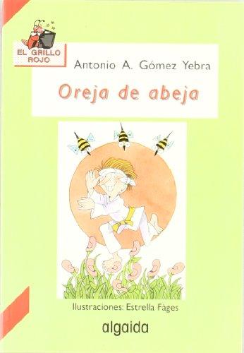 Oreja de abeja (Infantil - Juvenil - El Grillo... - El Grillo Rojo) por Antonio A. Gómez Yebra