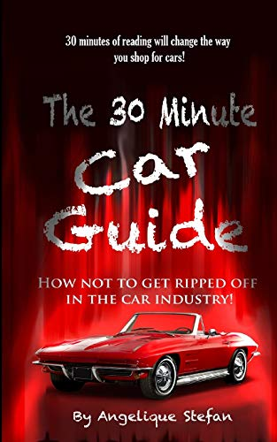 The 30 Minute Car Guide!: How not to get played in the car buying industry! (Bluetooth Phone Fire Amazon)