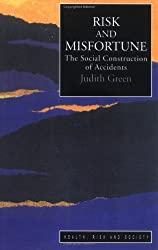 Risk And Misfortune: The Social Construction Of Accidents: A Social Construction of Accidents (Health, Risk & Society)