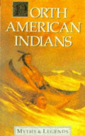 Myths And Legends Of North American Indians (Myths & Legends)