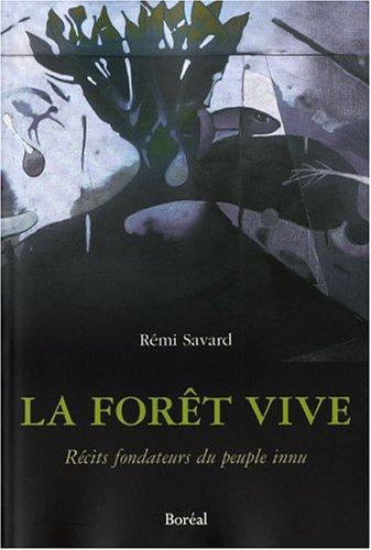 La Forêt vive - Récits fondateurs du peuple innu par Remi Savard