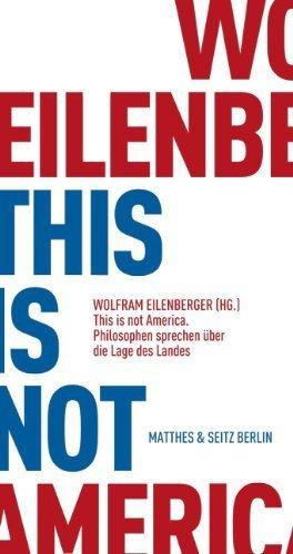This is not America: Philosophen sprechen über die Lage des Landes von Wolfram Eilenberger (Herausgeber), Richard Rorty (Mitarbeiter), Stanley Cavell (Mitarbeiter), (September 2008) Broschiert (America Young Stanley)