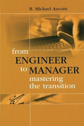 From Engineer to Manager Mastering the Transition (Artech House Technology Management and Professional Development Library) by B. Michael Aucoin (2002-06-30)