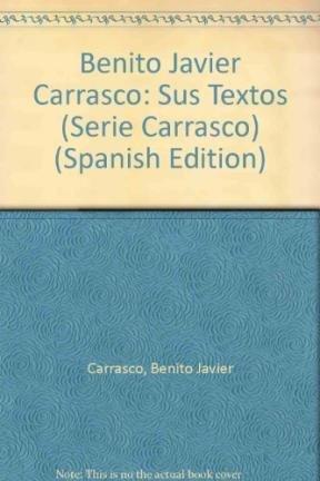 Benito Javier Carrasco: Sus Textos (Serie Carrasco) por Benito Javier Carrasco