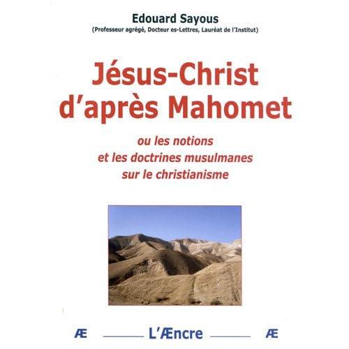 Jésus-Christ d'après Mahomet : Ou les notions et les doctrines musulmanes sur le christianisme