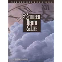 Between Death and Life : - formerly - Conversations With a Spirit (English Edition)