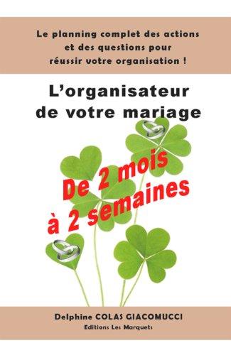L'organisateur de votre mariage : 2 mois à 2 semaines avant le jour J par Delphine COLAS GIACOMUCCI