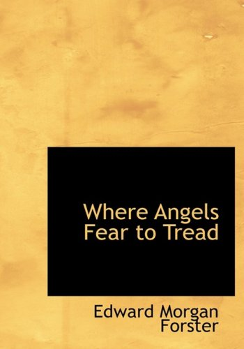 Where Angels Fear To Tread (Large Print Edition) by Edward Morgan Forster