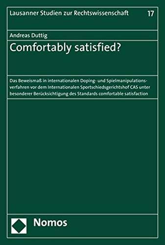 Comfortably satisfied?: Das Beweismaß in internationalen Doping- und Spielmanipulationsverfahren vor dem Internationalen Sportschiedsgerichtshof CAS ... (Lausanner Studien zur Rechtswissenschaft)