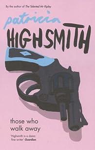 Those Who Walk Away par  Patricia Highsmith
