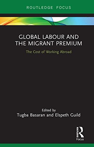 Global Labour and the Migrant Premium: The Cost of Working Abroad (Routledge Studies in Liberty and Security)