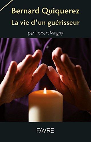 Bernard Quiquerez - La vie d'un guérisseur
