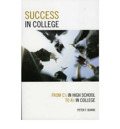 [(Success in College: From Cs in High School to As in College)] [Author: Peter F. Burns] published on (August, 2006)