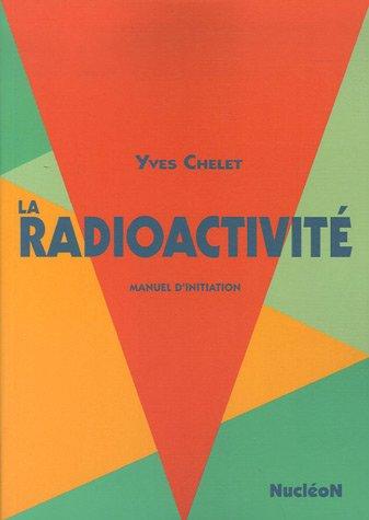 La radioactivité : Manuel d'initiation